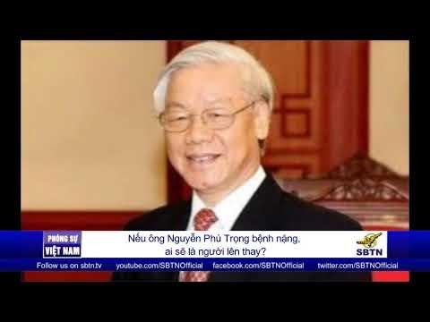 PHÓNG SỰ VIỆT NAM: Nếu ông Nguyễn Phú Trọng bệnh nặng, ai sẽ là người lên thay?