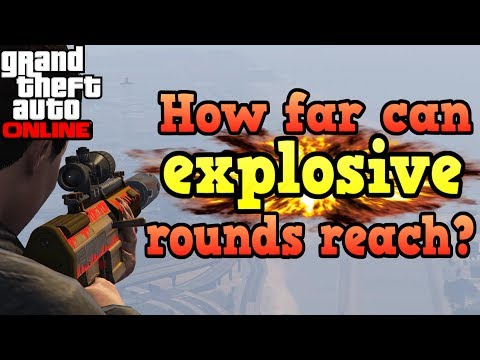Make How far can explosive rounds reach? - GTA Online Pics