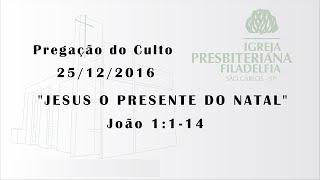 pregação (Jesus o presente do natal) 25 -12 -16
