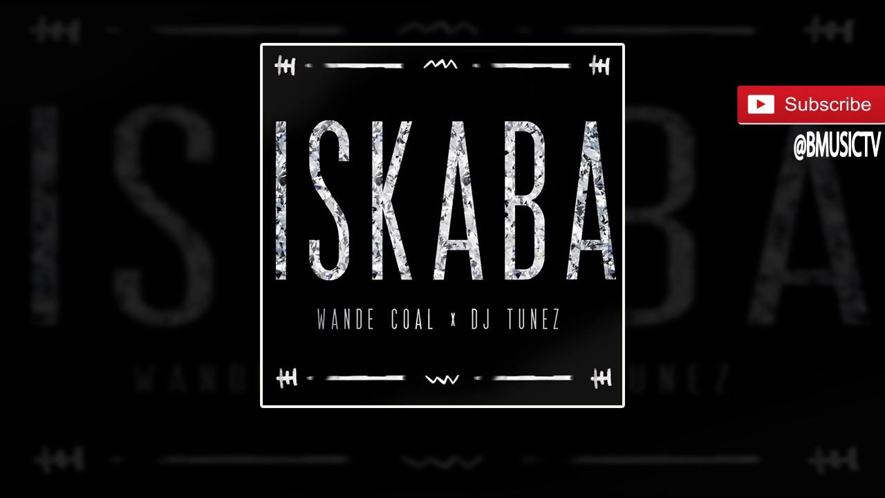 Download Wande Coal x DJ Tunez - Iskaba (OFFICIAL AUDIO 2016)