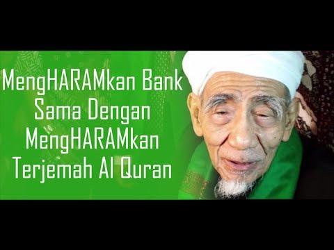 MengHARAMkan Bank Sama Dengan MengHARAMkan Terjemah Al Quran (KH Maimun Zubair)