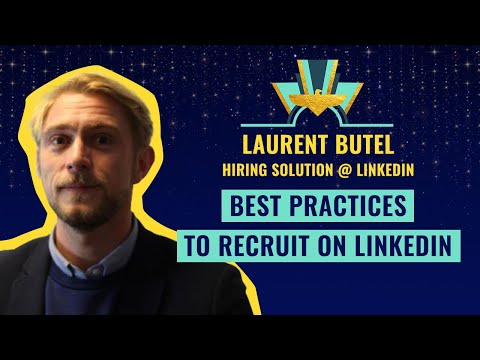 Best practices to recruit on LinkedIn - by  Laurent Butel, Hiring Solution @ LinkedIn