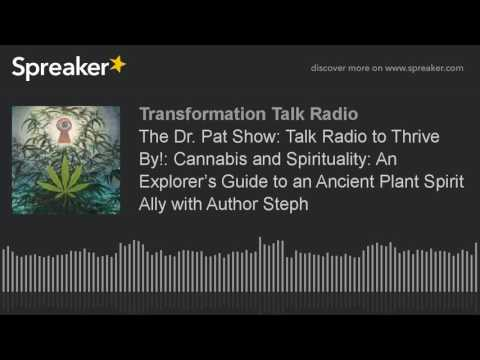 The Dr. Pat Show: Talk Radio to Thrive By!: Cannabis and Spirituality: An Explorer's Guide to an Anc
