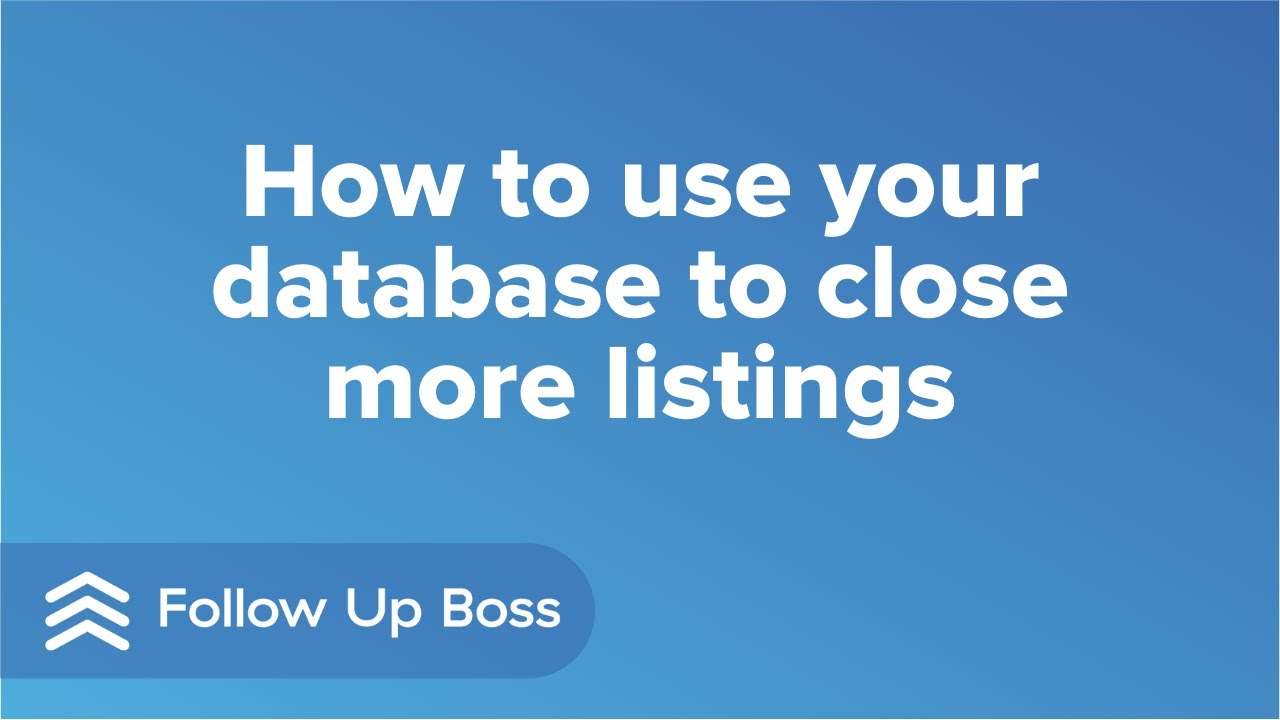 How to use your database to close more listings