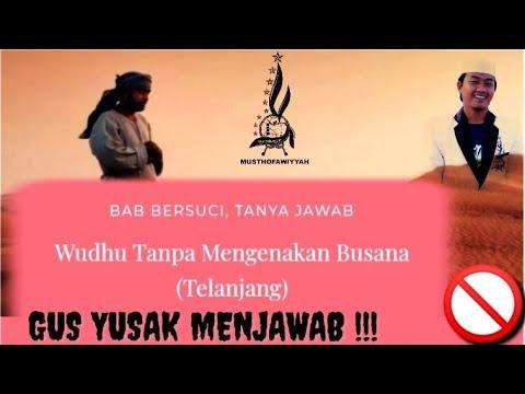 Gus Yusa'.... Wudhlu Telanjang Nggak Sah  ???