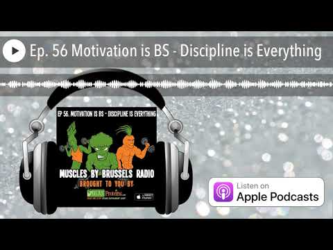 Ep. 56. Motivation is BS - Discipline is Everything | Muscles by Brussels Radio