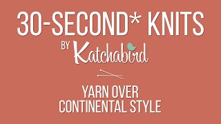 30-Second* Knits - Yarn Over (Before a Knit Stitch), Continental Style