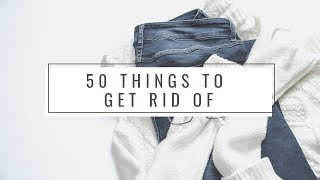 50 THINGS TO GET RID OF BEFORE 2019   minimalism