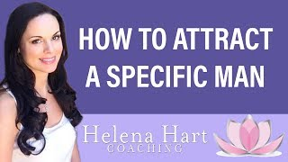 How To Attract A Specific Man Using The Law Of Attraction + Feminine Energy