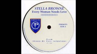 Stella Browne - Every Woman Needs Love (Full Intention Club Mix) (2000)
