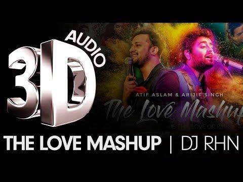 3D AUDIO | THE LOVE MASHUP | BY DJ RHN | BEST OF ATIF ASLAM & ARJIT SINGH