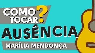 Baixar COMO TOCAR AUSÊNCIA - Marília Mendonça - SIMPLIFICADA VIOLÃO