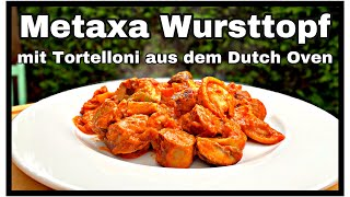 Metaxa Wursttopf mit Tortelloni ein Partykracher aus dem Dutch Oven