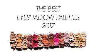 BEST EYESHADOW PALETTES 2017!!!!