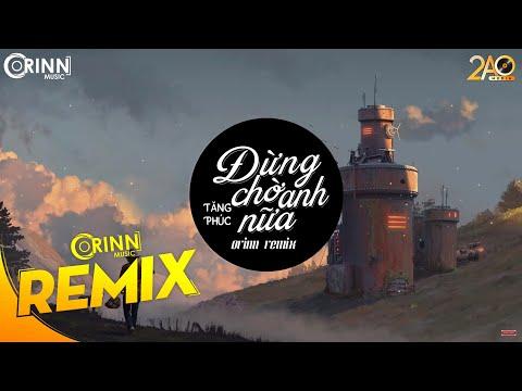 Đừng Chờ Anh Nữa (Orinn Remix) - Tăng Phúc | Nhạc EDM 8D Tiktok Gây Nghiện Hay Nhất 2019
