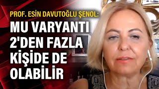 Prof. Esin Davutoğlu Şenol: Mu varyantı 2'den fazla kişide de olabilir