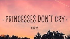 CARYS - Princesses Don't Cry (Lyrics)