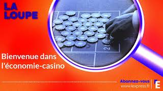 PODCAST. Bienvenue dans l'économie-casino