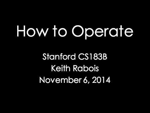 Lecture 14 - How to Operate (Keith Rabois)