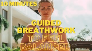 10 Minute Breathwork To Feel Whole And Balanced