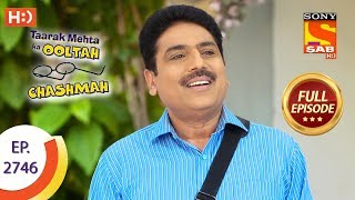 Taarak Mehta Ka Ooltah Chashmah - Ep 2746 - Full Episode - 5th June, 2019