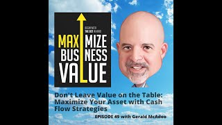 Don't Leave Value on the Table: Maximize Your Asset with Cash Flow Strategies; Ep 49 - Gerald McAdoo