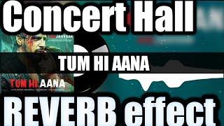 TUM HI AANA Song(concert hall reverb effect) | Marjaavaan |Riteishe D,Sidharth M,Tara S |Jubin N ||