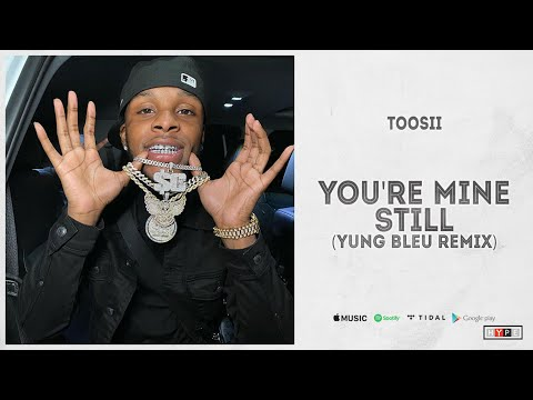 "Toosii – ""You're Mine Still"" (Yung Bleu Remix)"
