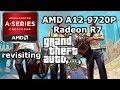 AMD A12-9720p \ Radeon R7 \  revisiting GTA V @720p low settings \ 16GB dc* ram