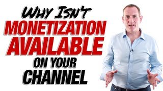 Why Isn't Monetization Available On Your Channel