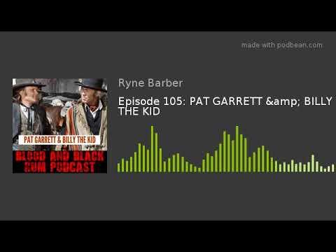 Blood and Black Rum Podcast Episode 105: PAT GARRETT & BILLY THE KID
