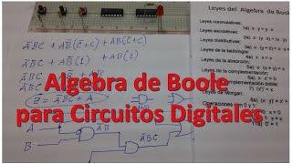 Algebra Booleana para Simplificar Circuitos Logicos (Leyes de Boole y Morgan)