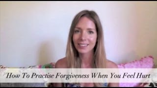 How To Practice Forgiveness When You Feel Hurt