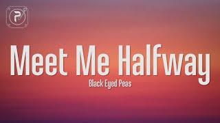 The Black Eyed Peas - Meet Me Halfway (Lyrics)
