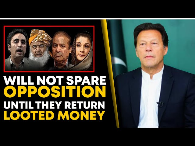 Will Not Spare Opposition Until They Return Looted Money: PM Imran