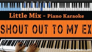 Little Mix - Shout Out to My Ex - LOWER Key (Piano Karaoke / Sing Along)