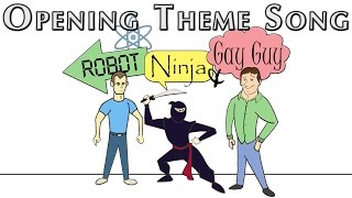 "NEW ""Robot, Ninja & Gay Guy"" credits & theme song"