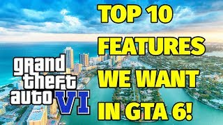 TOP 10 FEATURES WE WANT IN GTA 6! (WISH LIST)