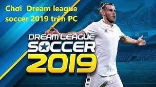 [Dream League Soccer 2019 - NoxPlayer] - Cách chơi Dream league soccer 2019 trên máy tính