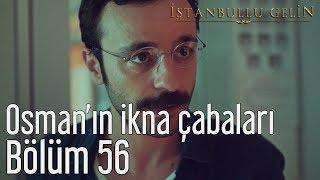 İstanbullu Gelin 56. Bölüm - Osman'ın İkna Çabaları