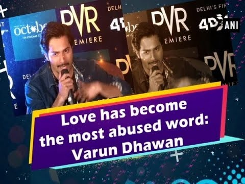 Love Has Become The Most Abused Word Varun Dhawan Bollywood News