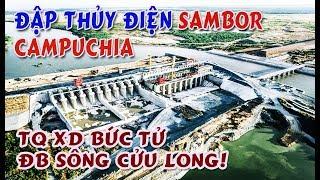 Đập thủy điện Sambor Trung Quốc xây dựng ở Campuchia - Bức tử sông Cửu Long