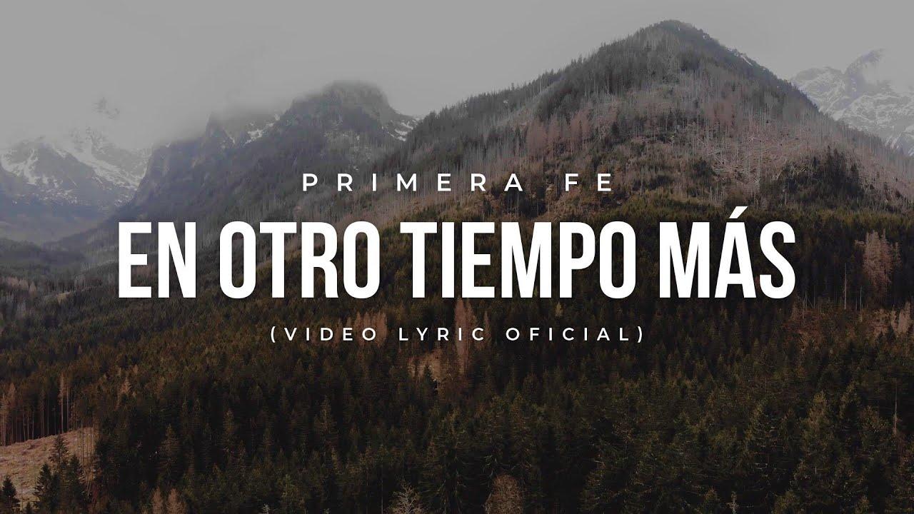 Primera fe - En otro tiempo más (Video Lyric Oficial)