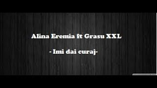 Alina Eremia feat. Grasu XXL - Imi dai curaj Versuri