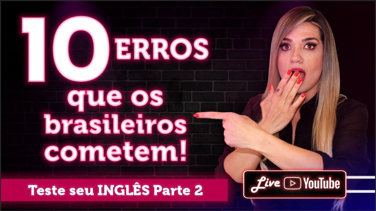 Download 10 ERROS em INGLÊS que os brasileiros cometem na hora de FALAR parte II   TESTE seu INGLÊS   LIVE