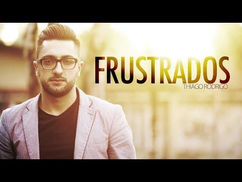 Frustrados - Thiago Rodrigo