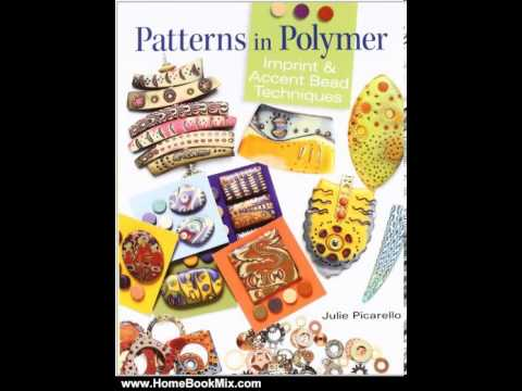 Home Book Summary: Patterns in Polymer: Imprint and Accent Bead Techniques by Julie Picarello