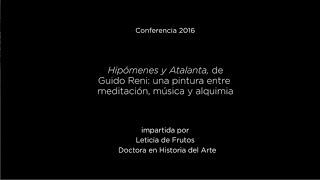 Conferencia: Hipómenes y Atalanta de Guido Reni: una pintura entre meditación, música y alquimia(Conferencia impartida por Leticia de Frutos, doctora en Historia del Arte. Museo Nacional del Prado, 21-05-2016., 2016-05-26T12:32:11.000Z)