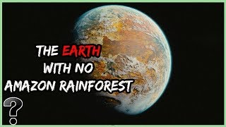 What If The Amazon Rainforest Never Existed?
