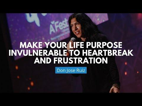 Make Your Life Purpose Invulnerable To Heartbreak And Frustration | Don Jose Ruiz
